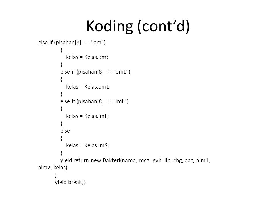 Koding (cont'd) else if (pisahan[8] == om ) { kelas = Kelas.om; }